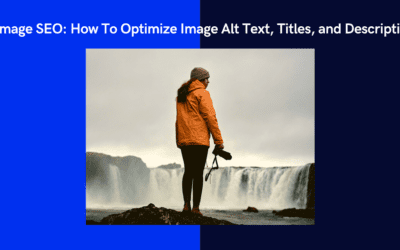 Image SEO: How To Optimize Image Alt Text, Titles and Descriptions