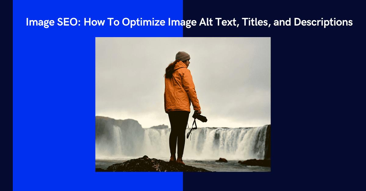 Image SEO: How To Optimize Image Alt Text, Titles, and Descriptions